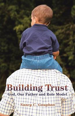 Building Trust: God, Our Father and Role Model (Paperback)