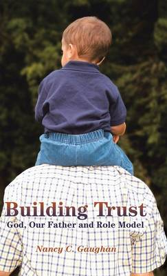 Building Trust: God, Our Father and Role Model (Hardback)