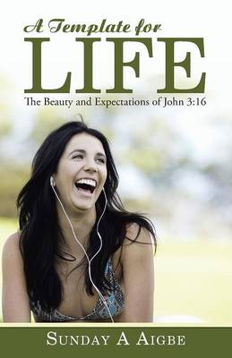 A Template for Life: The Beauty and Expectations of John 3:16 (Paperback)