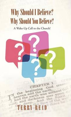 Why Should I Believe? Why Should You Believe?: A Wake-Up Call to the Church! (Hardback)