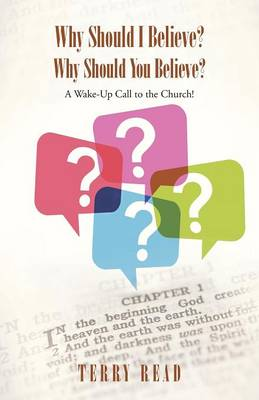 Why Should I Believe? Why Should You Believe?: A Wake-Up Call to the Church! (Paperback)