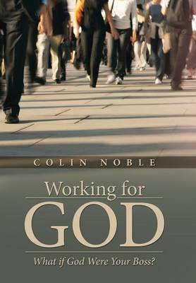 Working for God: What If God Were Your Boss? (Hardback)