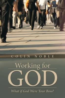Working for God: What If God Were Your Boss? (Paperback)