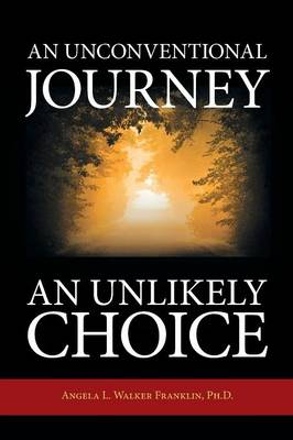 An Unconventional Journey..... an Unlikely Choice (Paperback)