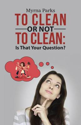 To Clean or Not to Clean: Is That Your Question? (Paperback)