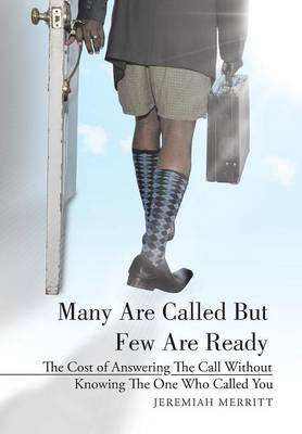 Many Are Called But Few Are Ready: The Cost of Answering the Call Without Knowing the One Who Called You (Hardback)