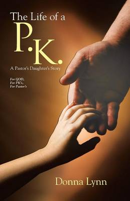 The Life of a P.K.: A Pastor's Daughter's Story (Paperback)