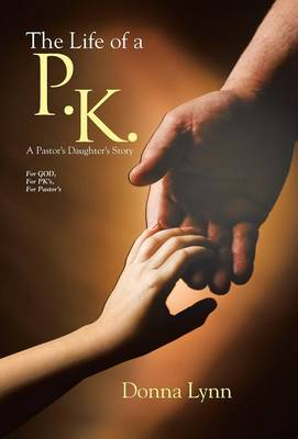 The Life of a P.K.: A Pastor's Daughter's Story (Hardback)