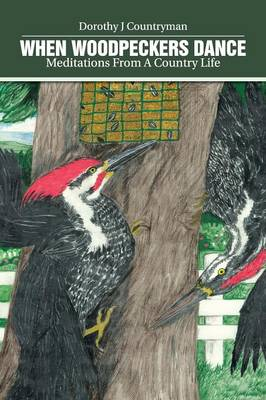 When Woodpeckers Dance: Meditations from a Country Life (Paperback)