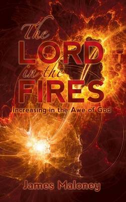 The Lord in the Fires: Increasing in the Awe of God (Hardback)