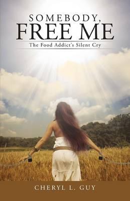Somebody, Free Me: The Food Addict's Silent Cry (Paperback)