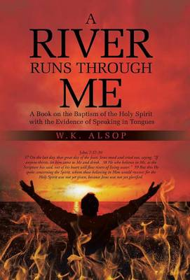 A River Runs Through Me: A Book on the Baptism of the Holy Spirit with the Evidence of Speaking in Tongues (Hardback)