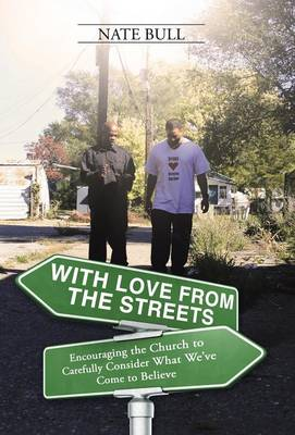 With Love from the Streets.: Encouraging the Church to Carefully Consider What We've Come to Believe (Hardback)