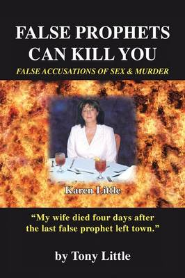 False Prophets Can Kill You: False Accusations of Sex and Murder (Paperback)