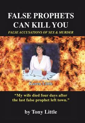 False Prophets Can Kill You: False Accusations of Sex and Murder (Hardback)