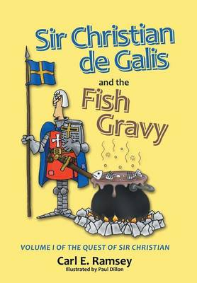 Sir Christian de Galis and the Fish Gravy: Volume I of the Quest of Sir Christian (Hardback)
