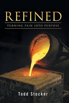 Refined: Turning Pain Into Purpose (Hardback)