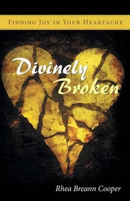 Divinely Broken: Finding Joy in Your Heartache (Paperback)