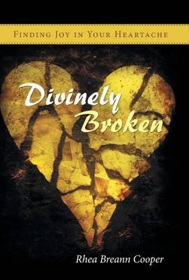 Divinely Broken: Finding Joy in Your Heartache (Hardback)