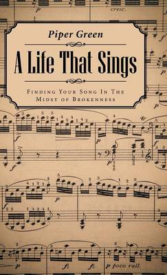 A Life That Sings: Finding Your Song in the Midst of Brokenness (Hardback)