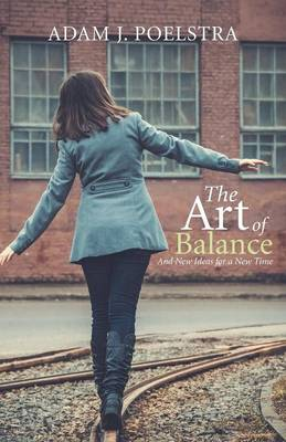 The Art of Balance: And New Ideas for a New Time (Paperback)