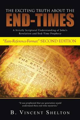 The Exciting Truth about the End-Times: A Strictly Scriptural Understanding of John's Revelation and End-Time Prophecy (Paperback)