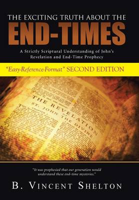 The Exciting Truth about the End-Times: A Strictly Scriptural Understanding of John's Revelation and End-Time Prophecy (Hardback)