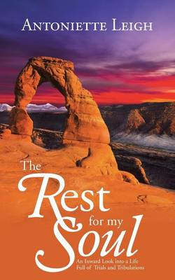 The Rest for My Soul: An Inward Look Into a Life Full of Trials and Tribulations (Paperback)