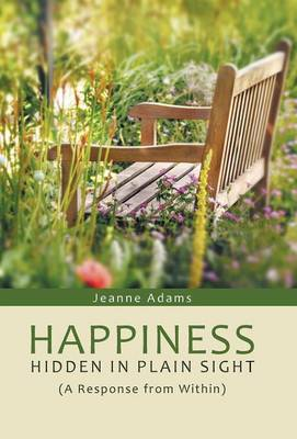 Happiness: Hidden in Plain Sight: (A Response from Within) (Hardback)