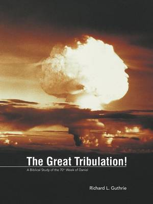 The Great Tribulation!: A Biblical Study of the 70th Week of Daniel (Paperback)