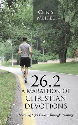 26.2 - A Marathon of Christian Devotions: Learning Life's Lessons Through Running (Paperback)