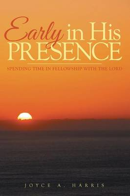 Early in His Presence: Spending Time in Fellowship with the Lord. (Paperback)