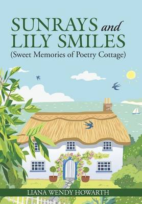 Sunrays and Lily Smiles: (sweet Memories of Poetry Cottage) (Hardback)