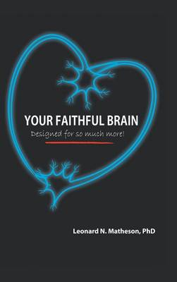 Your Faithful Brain: Designed for So Much More! (Hardback)
