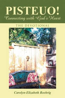 Pisteuo! Connecting with God's Heart: The Devotional (Paperback)