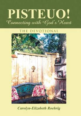 Pisteuo! Connecting with God's Heart: The Devotional (Hardback)