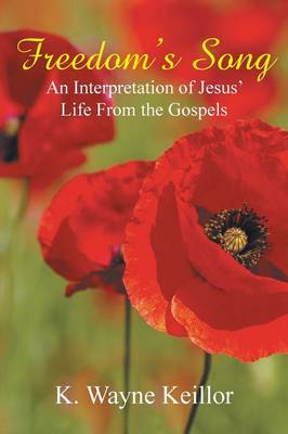 Freedom's Song: An Interpretation of Jesus' Life from the Gospels (Paperback)