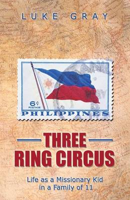Three Ring Circus: Life as a Missionary Kid in a Family of 11 (Paperback)