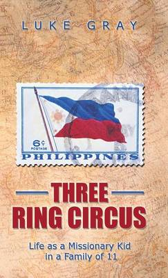 Three Ring Circus: Life as a Missionary Kid in a Family of 11 (Hardback)