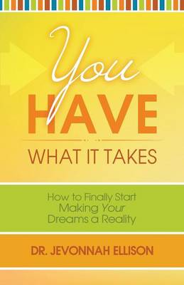 You Have What It Takes: How to Finally Start Making Your Dreams a Reality (Paperback)