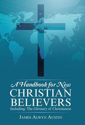A Handbook for New Christian Believers: Including: The Glossary of Christianese (Hardback)