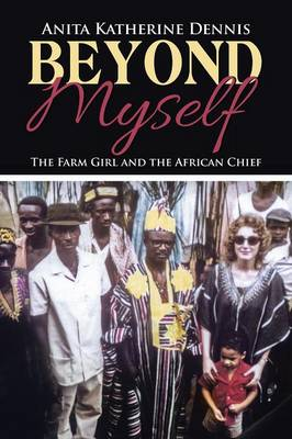 Beyond Myself: The Farm Girl and the African Chief (Paperback)