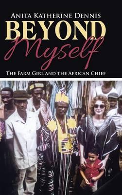 Beyond Myself: The Farm Girl and the African Chief (Hardback)