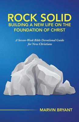 Rock Solid Building a New Life on the Foundation of Christ: A Seven-Week Bible Devotional Guide for New Christians (Paperback)