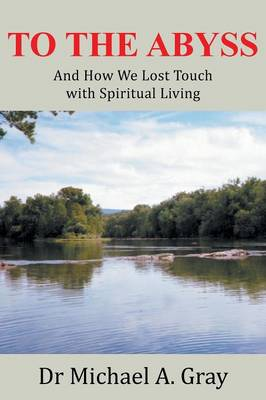 To the Abyss: And How We Lost Touch with Spiritual Living (Paperback)