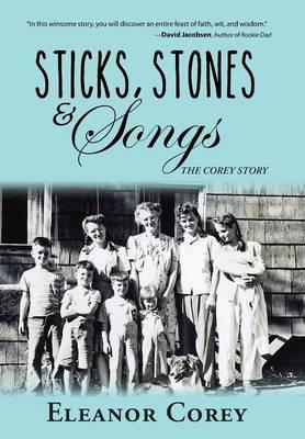 Sticks, Stones & Songs: The Corey Story (Hardback)