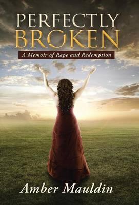Perfectly Broken: A Memoir of Rape and Redemption (Hardback)