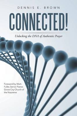 Connected!: Unlocking the DNA of Authentic Prayer (Paperback)
