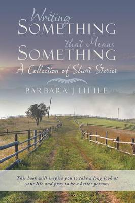 Writing Something That Means Something: A Collection of Short Stories (Paperback)