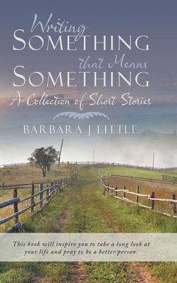 Writing Something That Means Something: A Collection of Short Stories (Hardback)